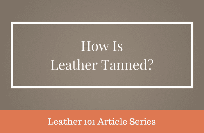 How Is Leather Tanned
